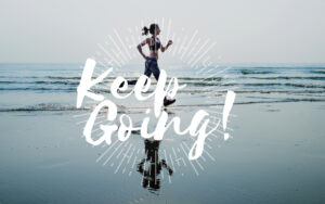 Keep going… Προχώρα, κάνε το επόμενο βήμα